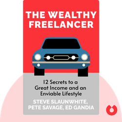 The Wealthy Freelancer: 12 Secrets to a Great Income and an Enviable Lifestyle by Steve Slaunwhite, Pete Savage, Ed Gandia