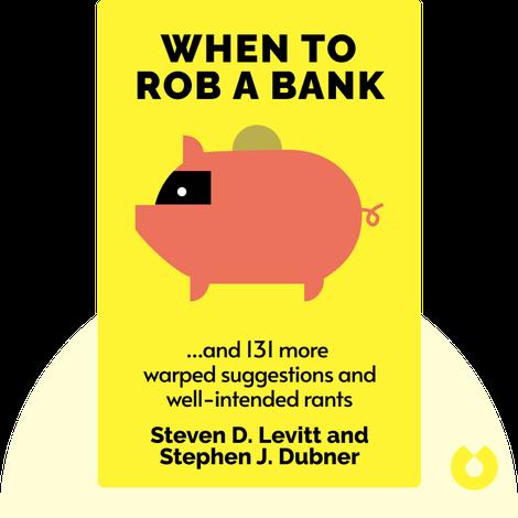When to Rob a Bank von Steven D. Levitt and Stephen J. Dubner