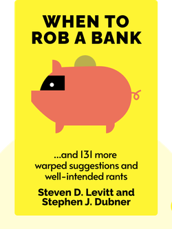 When to Rob a Bank: ...and 131 more warped suggestions and well-intended rants. von Steven D. Levitt and Stephen J. Dubner