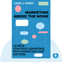 Marketing Above the Noise: Achieve Strategic Advantage with Marketing that Matters von Linda J. Popky