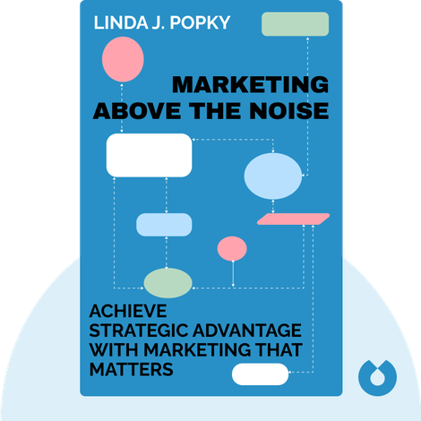 Marketing Above the Noise von Linda J. Popky
