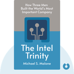 The Intel Trinity: How Robert Noyce, Gordon Moore and Andy Grove Built the World's Most Important Company by Michael S. Malone