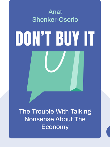 Don't Buy It: The Trouble with Talking Nonsense About the Economy von Anat Shenker-Osorio