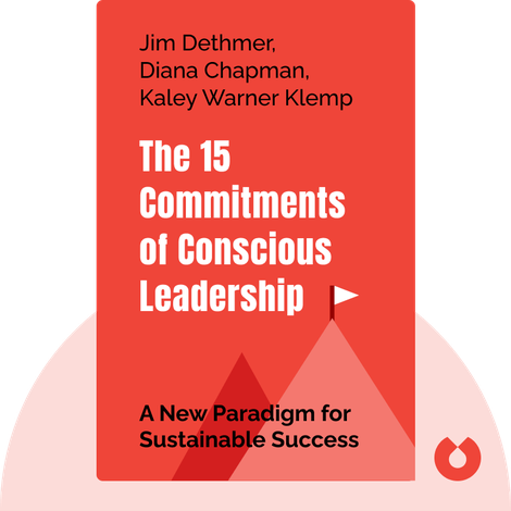 The 15 Commitments of Conscious Leadership by Jim Dethmer, Diana Chapman, Kaley Warner Klemp