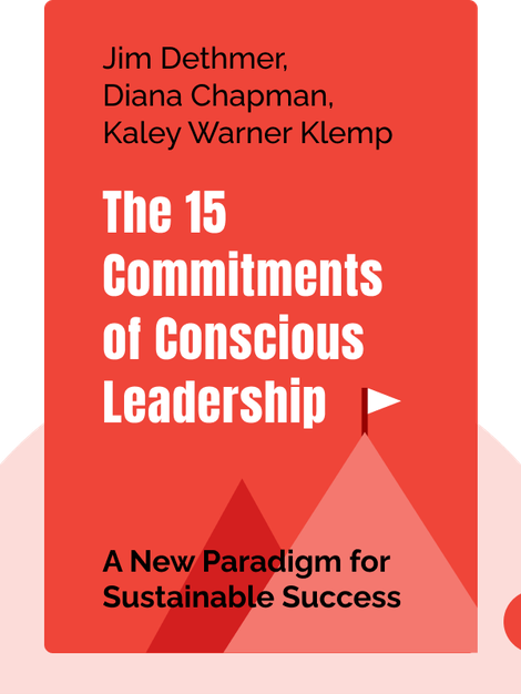The 15 Commitments of Conscious Leadership: A New Paradigm for Sustainable Success by Jim Dethmer, Diana Chapman, Kaley Warner Klemp
