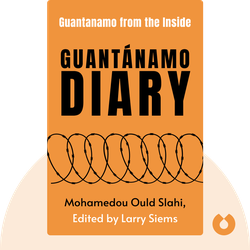 Guantánamo Diary by Mohamedou Ould Slahi, Edited by Larry Siems