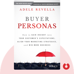 Buyer Personas: How to Gain Insight into Your Customer's Expectations, Align Your Marketing Strategies, and Win More Business by Adele Revella