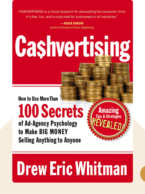 Cashvertising: How to Use More Than 100 Secrets of Ad-Agency Psychology to Make BIG MONEY Selling Anything to Anyone by Drew Eric Whitman