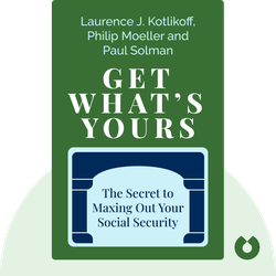 Get What's Yours: The Secret to Maxing Out Your Social Security by Laurence J. Kotlikoff, Philip Moeller and Paul Solman