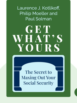 Get What's Yours: The Secret to Maxing Out Your Social Security von Laurence J. Kotlikoff, Philip Moeller and Paul Solman