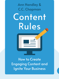Content Rules: How to Create Killer Blogs, Podcasts, Videos, Ebooks, Webinars (and more) that Engage Customers and Ignite Your Business by Ann Handley & C.C. Chapman