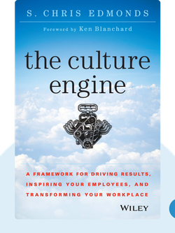 The Culture Engine: A Framework for Driving Results, Inspiring Your Employees, and Transforming Your Workplace by S. Chris Edmonds
