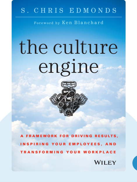 The Culture Engine: A Framework for Driving Results, Inspiring Your Employees, and Transforming Your Workplace von S. Chris Edmonds