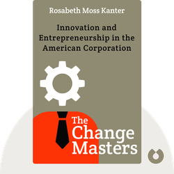 The Change Masters: Innovation and Entrepreneurship in the American Corporation by Rosabeth Moss Kanter