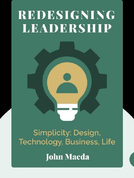 Redesigning Leadership: Simplicity: Design, Technology, Business, Life by John Maeda