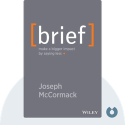 Brief: Make a Bigger Impact by Saying Less by Joseph McCormack