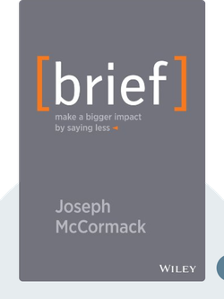 Brief: Make a Bigger Impact by Saying Less von Joseph McCormack