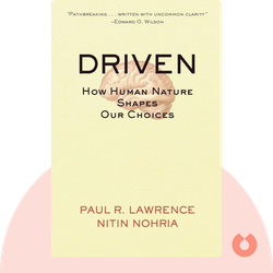 Driven: How Human Nature Shapes Our Choices von Paul R. Lawrence and Nitin Nohria