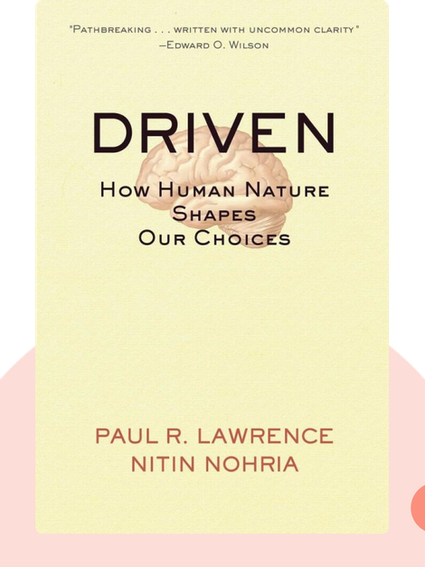 Driven: How Human Nature Shapes Our Choices by Paul R. Lawrence and Nitin Nohria