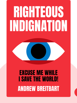 Righteous Indignation: Excuse Me While I Save the World! by Andrew Breitbart