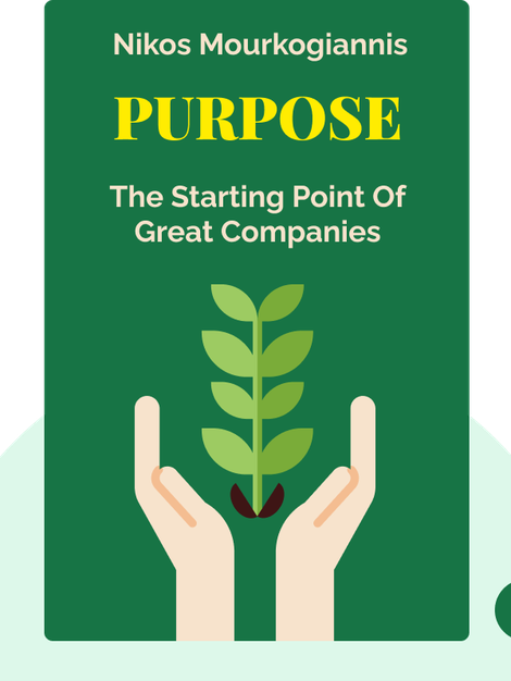 Purpose: The Starting Point of Great Companies by Nikos Mourkogiannis