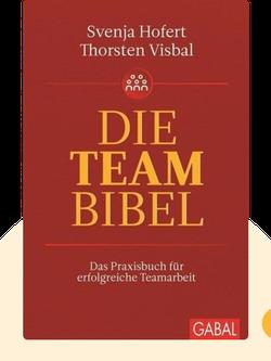 Die Team-Bibel: Das Praxisbuch für erfolgreiche Teamarbeit by Svenja Hofert, Thorsten Visbal