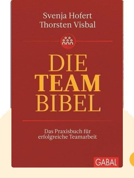Die Team-Bibel: Das Praxisbuch für erfolgreiche Teamarbeit von Svenja Hofert, Thorsten Visbal