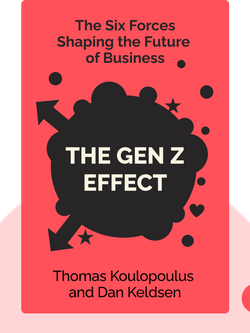 The Gen Z Effect: The Six Forces Shaping the Future of Business by Thomas Koulopoulus and Dan Keldsen
