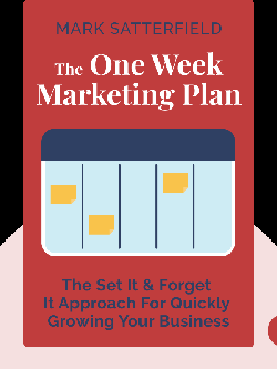 The One Week Marketing Plan: The Set It & Forget It Approach For Quickly Growing Your Business von Mark Satterfield