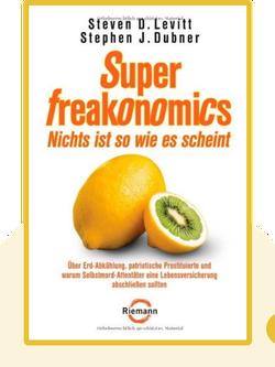 SuperFreakonomics: Über Erd-Abkühlung, patriotische Prostituierte und Selbstmord-Attentäter mit Lebensversicherung by Steven D. Levitt & Stephen J. Dubner