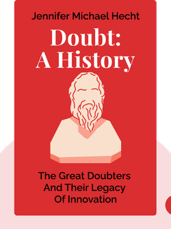 Doubt: A History: The Great Doubters and Their Legacy of Innovation from Socrates and Jesus to Thomas Jefferson and Emily Dickinson by Jennifer Michael Hecht
