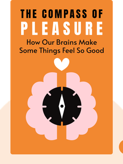 The Compass of Pleasure: How Our Brains Make Fatty Foods, Orgasm, Exercise, Marijuana, Generosity, Vodka, Learning and Gambling Feel So Good by David J. Linden