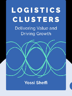Logistics Clusters: Delivering Value and Driving Growth von Yossi Sheffi