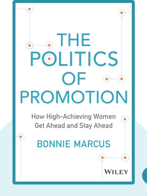 The Politics of Promotion: How High-Achieving Women Get Ahead and Stay Ahead by Bonnie Marcus