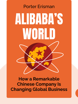Alibaba's World: How a Remarkable Chinese Company Is Changing the Face of Global Business by Porter Erisman