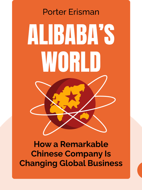 Alibaba's World: How a Remarkable Chinese Company Is Changing the Face of Global Business von Porter Erisman