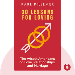 30 Lessons for Loving: Advice from the Wisest Americans on Love, Relationships and Marriage by Karl Pillemer