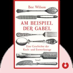 Am Beispiel der Gabel: Eine Geschichte der Koch- und Esswerkzeuge by Bee Wilson