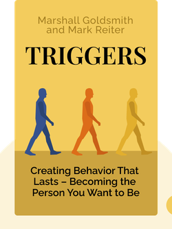 Triggers: Creating Behavior That Lasts – Becoming the Person You Want to Be von Marshall Goldsmith and Mark Reiter