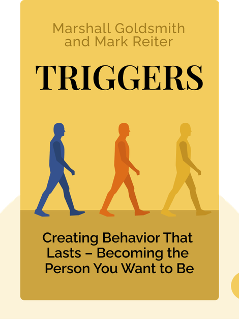 Triggers: Creating Behavior That Lasts – Becoming the Person You Want to Be by Marshall Goldsmith and Mark Reiter
