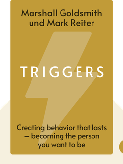 Triggers: Creating behavior that lasts – becoming the person you want to be von Marshall Goldsmith und Mark Reiter
