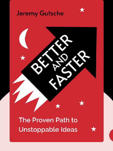 Better and Faster: The Proven Path to Unstoppable Ideas by Jeremy Gutsche