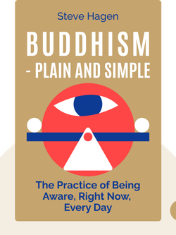 Buddhism – Plain and Simple: The Practice of Being Aware, Right Now, Every Day by Steve Hagen