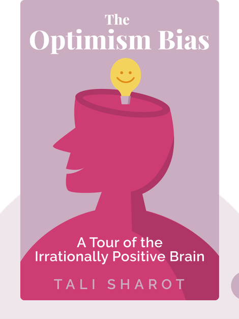 The Optimism Bias: A Tour of the Irrationally Positive Brain by Tali Sharot