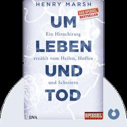 Um Leben und Tod: Ein Hirnchirurg erzählt vom Heilen, Hoffen und Scheitern by Henry Marsh