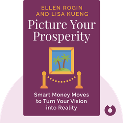 Picture Your Prosperity: Smart Money Moves to Turn Your Vision into Reality  von Ellen Rogin and Lisa Kueng