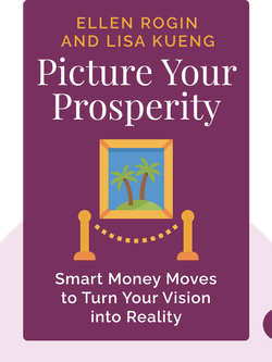 Picture Your Prosperity: Smart Money Moves to Turn Your Vision into Reality  by Ellen Rogin and Lisa Kueng