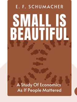Small is Beautiful: A Study of Economics as if People Mattered by E. F. Schumacher