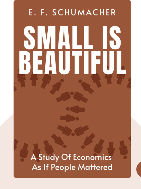Small is Beautiful: A Study of Economics as if People Mattered von E. F. Schumacher