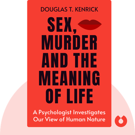 Sex, Murder and the Meaning of Life by Douglas T. Kenrick